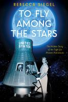 Cover image for To fly among the stars : the hidden story of the fight for women astronauts