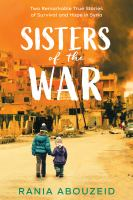 Cover image for Sisters of the war : two remarkable true stories of survival and hope in Syria