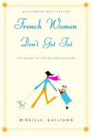 Cover image for French women don't get fat : the secret of eating for pleasure