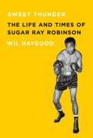 Cover image for Sweet thunder : the life and times of Sugar Ray Robinson