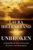 Cover image for Unbroken : a World War II story of survival, resilience, and redemption