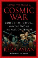 Cover image for How to win a cosmic war : God, globalization, and the end of the War on Terror