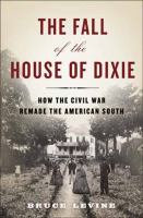 Cover image for The fall of the house of Dixie : the Civil War and the social revolution that transformed the South