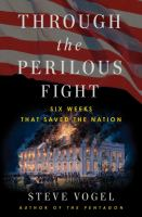 Cover image for Through the perilous fight : six weeks that saved the nation