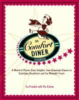 Cover image for The Comfort Diner cookbook : a world of classic diner delights, from homestyle dinners to satisfying breakfasts and fun midnight treats