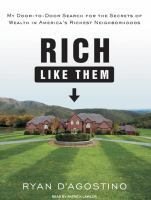 Cover image for Rich like them my door-to-door search for the secrets of wealth in America's richest neighborhoods