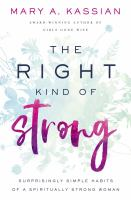 Cover image for The right kind of strong : surprisingly simple habits of a spiritually strong woman