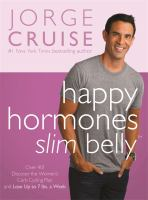 Cover image for Happy hormones, slim belly : over 40? Lose 7 lbs. the first week and then 2 lbs. weekly--guaranteed