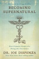 Cover image for Becoming supernatural : how common people are doing the uncommon