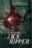 Cover image for The autobiography of Jack the Ripper : [in his own words, the confession of the world's most infamous killer]