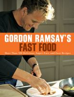 Cover image for Gordon Ramsay's fast food : more than 100 delicious, super-fast, and easy recipes