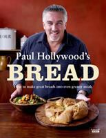 Cover image for Paul Hollywood's bread : how to make great breads into even greater meals
