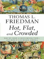 Cover image for Hot, flat, and crowded : why we need a green revolution--and how it can renew America