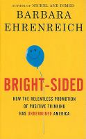 Cover image for Bright-sided how the relentless promotion of positive thinking has undermined America