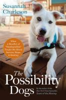 """Cover image for The possibility dogs what a handful of """"unadoptables"""" taught me about service, hope, and healing"""