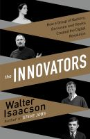 Cover image for The innovators : how a group of hackers, geniuses, and geeks created the digital revolution
