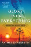 Cover image for Glory over everything : beyond the Kitchen house