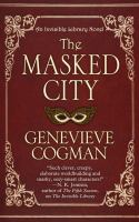 Cover image for The masked city : an invisible library novel