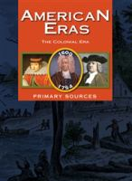Cover image for American eras primary sources. The colonial era, 1600-1754.