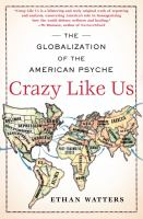 Cover image for Crazy like us : the globalization of the American psyche