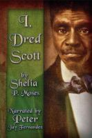 Cover image for I, Dred Scott [a fictional slave narrative based on the life and legal precedent of Dred Scott]