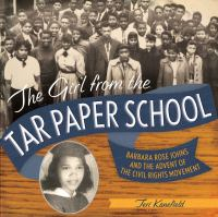 Cover image for The girl from the tar paper school : Barbara Rose Johns and the advent of the civil rights movement
