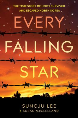Cover image for Every falling star : the true story of how I survived and escaped North Korea