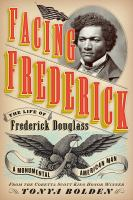 Cover image for Facing Frederick : the life of Frederick Douglass, a monumental American man