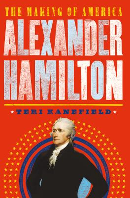Cover image for Alexander Hamilton : the hero who helped shape America