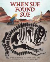 Cover image for When Sue found Sue : Sue Hendrickson discovers her T. rex