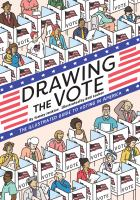 Cover image for Drawing the vote : the illustrated guide to voting in America