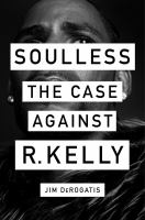 Cover image for Soulless : the case against R. Kelly
