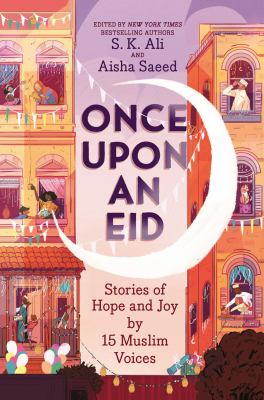 Cover image for Once upon an Eid : stories of hope and joy by 15 Muslim voices.
