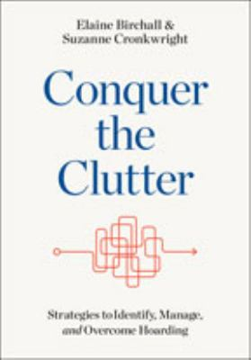 Cover image for Conquer the clutter : strategies to identify, manage, and overcome hoarding