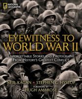 Cover image for Eyewitness to World War II : unforgettable stories and photographs from history's greatest conflict