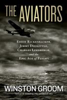 Cover image for The aviators : Eddie Rickenbacker, Jimmy Doolittle, Charles Lindbergh, and the epic Age of Flight