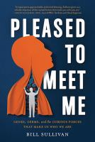 Cover image for Pleased to meet me : genes, germs, and the curious forces that make us who we are