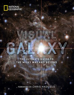 Cover image for Visual galaxy : the ultimate guide to the Milky Way and beyond