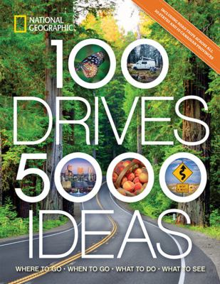 Cover image for 100 drives, 5,000 ideas : where to go, when to go, what to see, what to do