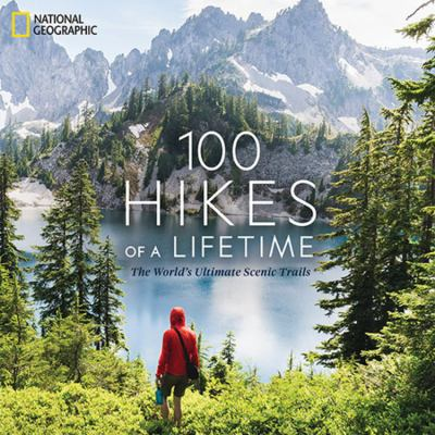 Cover image for 100 hikes of a lifetime : the world's ultimate scenic trails