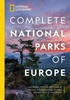 Cover image for Complete national parks of Europe : 460 parks, including flora & fauna, historic sites, scenic hiking trails, and more