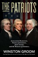 Cover image for The patriots : Alexander Hamilton, Thomas Jefferson, John Adams, and the making of America