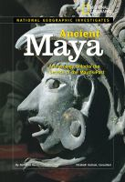Cover image for National Geographic investigates ancient Maya : archaeology unlocks the secrets to the Maya's past