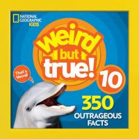 Cover image for Weird but true! 10 : 350 outrageous facts.