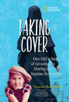 Cover image for Taking cover : one girl's story of growing up during the Iranian Revolution