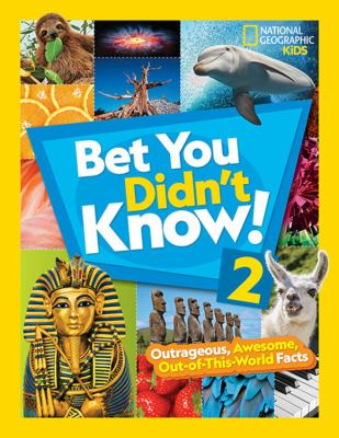 Cover image for Bet you didn't know!. 2 : outrageous, awesome, out-of-this-world facts.