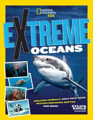 Cover image for Extreme ocean : amazing animals, high-tech gear, record-breaking depths, and much more!