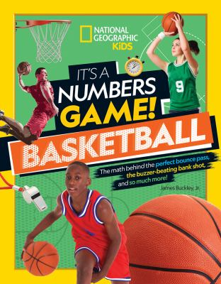 Cover image for Basketball : the math behind the perfect bounce pass, the buzzer-beating bank shot, and so much more!