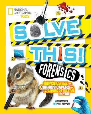 Cover image for Solve this : forensics : super science and curious capers for the daring detective in you