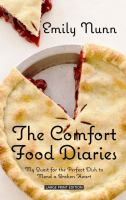 Cover image for The comfort food diaries : my quest for the perfect dish to mend a broken heart